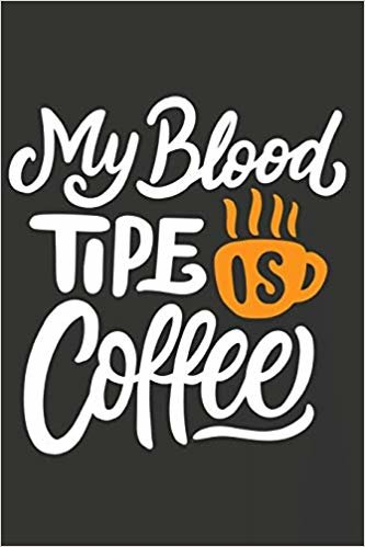 """My Blood Tipe Is Coffee: Journal 6"""" x 9"""" 