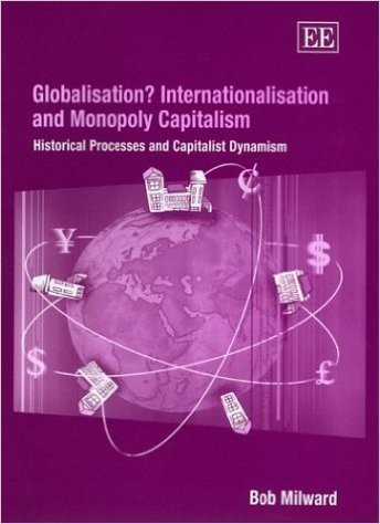 Globalisation? Internationalisation and Monopoly Capitalism: Historical Processes and Capitalist Dynamism