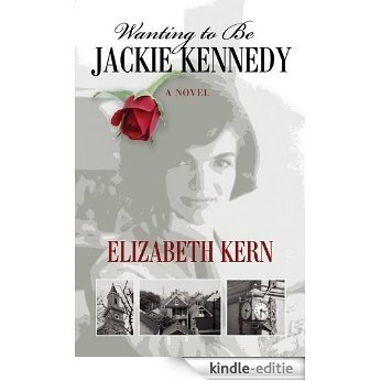 Wanting to Be Jackie Kennedy (English Edition) [Kindle-editie]