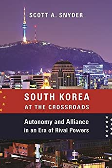 South Korea at the Crossroads: Autonomy and Alliance in an Era of Rival Powers (A Council on Foreign Relations Book) (English Edition)