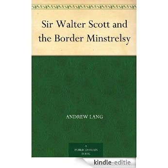 Sir Walter Scott and the Border Minstrelsy (English Edition) [Kindle-editie]