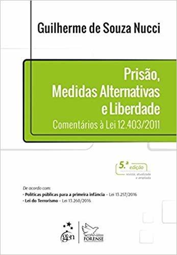 Prisão, Medidas Alternativas e Liberdade: Comentários à lei 12.403/2011
