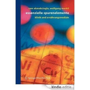 Essentielle Spurenelemente: Klinik und Ernährungsmedizin: Klinik Und Ernahrungsmedizin [Kindle-editie]