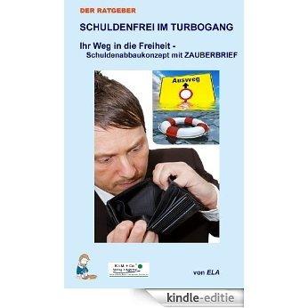 Schuldenfrei im Turbogang - Ihr Weg in die Freiheit - Schuldenabbaukonzept mit Zauberbrief (DER RATGEBER - VOM WUNSCH ZUR WIRKLICHKEIT 3) (German Edition) [Kindle-editie]