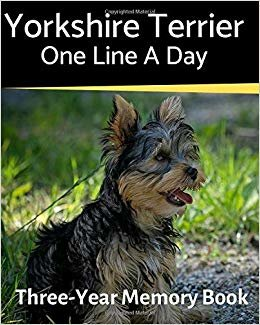 Yorkshire Terrier - One Line a Day: A Three-Year Memory Book to Track Your Dog's Growth (A Memory a Day for Dogs)