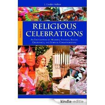 Religious Celebrations [2 volumes]: An Encyclopedia of Holidays, Festivals, Solemn Observances, and Spiritual Commemorations [Kindle-editie]