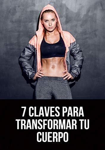 7 Claves Para Transformar Tu Cuerpo