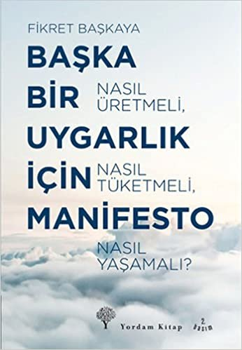 Başka Bir Uygarlık İçin Manifesto: Nasıl Üretmeli, Nasıl Tüketmeli, Nasıl Yaşamalı?