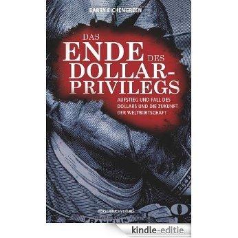 Das Ende des Dollar-Privilegs: Aufstieg und Fall des Dollars und die Zukunft der Weltwirtschaft [Kindle-editie]