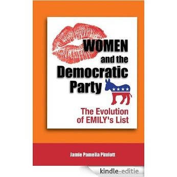 Women and the Democratic Party: The Evolution of EMILY's List, Student Edition (English Edition) [Kindle-editie]