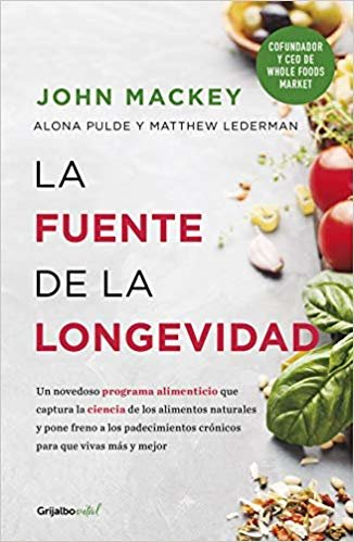 La fuente de la longevidad/ The Lifesaving Plan for Health and Longevity: The Whole Foods Diet