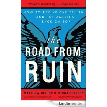 The Road from Ruin: How to Revive Capitalism and Put America Back on Top [Kindle-editie]