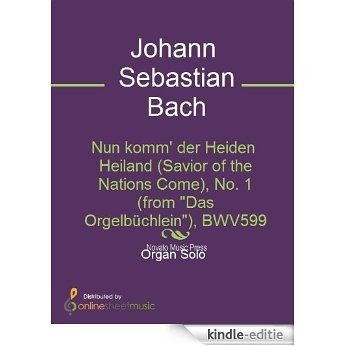 """Nun komm' der Heiden Heiland (Savior of the Nations Come), No. 1 (from """"Das Orgelbüchlein""""), BWV599 [Kindle-editie]"""
