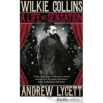 Wilkie Collins: A Life of Sensation [Kindle-editie]