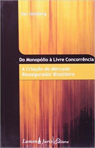 Do Monopolio A Livre Concorrencia - A Criacao Do Mercado Ressegurador (Em Portuguese do Brasil)