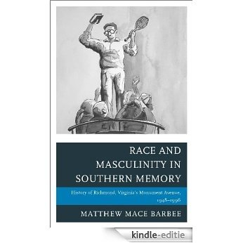 Race and Masculinity in Southern Memory: History of Richmond, Virginia's Monument Avenue, 1948-1996 (New Studies in Southern History) [Kindle-editie]