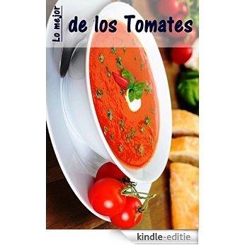 Lo mejor de los Tomates: 100 recetas con los vehículos del verano rojos con sabor a fruta (Spanish Edition) [Kindle-editie]