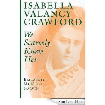 Isabella Valancy Crawford: We Scarcely Knew Her [Kindle-editie]
