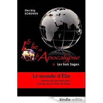 Le Monde d'Élie: Galerie des Personnages et Lexique de la saga Élie et l'Apocalypse (French Edition) [Kindle-editie]