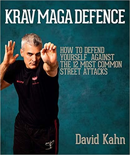 Krav Maga Defence: How to Defend Yourself Against the 12 Most Common Street Attacks