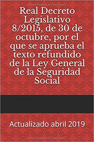 Real Decreto Legislativo 8/2015, de 30 de octubre, por el que se aprueba el texto refundido de la Ley General de la Seguridad Social: Actualizado abril 2019 (Códigos Básicos) descargar