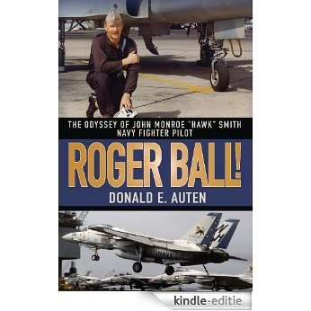 "ROGER BALL!:THE ODYSSEY OF JOHN MONROE ""HAWK"" SMITH NAVY FIGHTER PILOT (English Edition) [Kindle-editie]"
