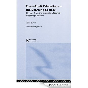 From Adult Education to the Learning Society: 21 Years of the International Journal of Lifelong Education (Education Heritage) [Kindle-editie]