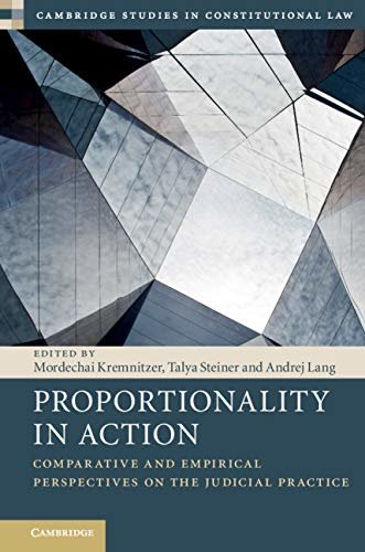 Proportionality in Action: Comparative and Empirical Perspectives on the Judicial Practice (Cambridge Studies in Constitutional Law Book 22) (English Edition)