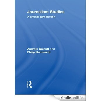 Journalism Studies: A Critical Introduction [Kindle-editie]