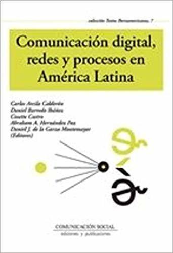 Comunicación digital, redes y procesos en América Latina