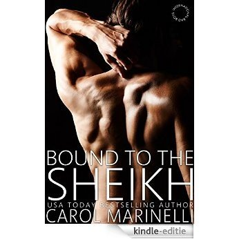 Bound to the Sheikh (International Bad Boys Book 5) (English Edition) [Kindle-editie]