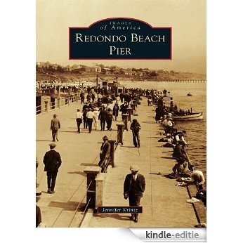 Redondo Beach Pier (Images of America) (English Edition) [Kindle-editie]