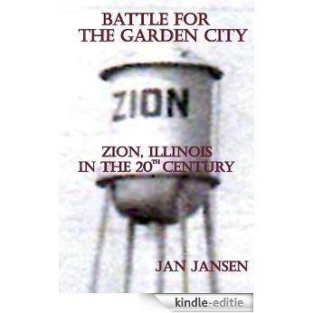 Battle for the Garden City Zion, Illinois in the 20th Century (English Edition) [Kindle-editie]