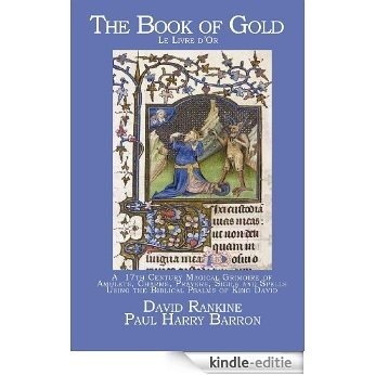The Book of Gold (Le Livre d'Or) - 17th Century Book of Spells, Charms & Magic using the Biblical Psalms of David (English Edition) [Kindle-editie]