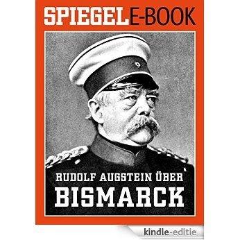 Rudolf Augstein über Bismarck: Mit einer Einführung von Hauke Janssen. Ein SPIEGEL E-Book (German Edition) [Kindle-editie]