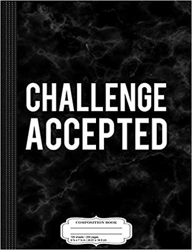 Challenge Accepted Composition Notebook: College Ruled 9¾ x 7½ 100 Sheets 200 Pages For Writing