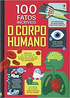 O corpo humano : 100 fatos incríveis