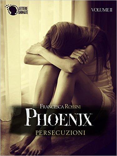 Persecuzioni. Phoenix: 2