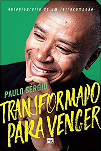 Transformado para vencer: Autobiografia de um tetracampeão