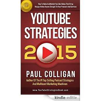 YouTube Strategies 2015: How To Make And Market YouTube Videos That Bring Hungry Online Buyers Straight To Your Products And Services (English Edition) [Kindle-editie]