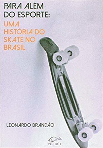 Para Além do Esporte. Uma História do Skate no Brasil