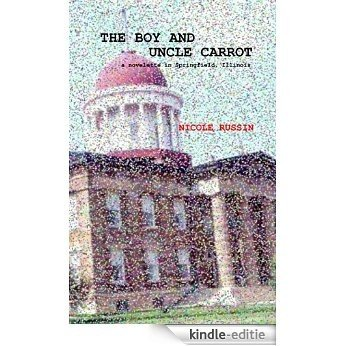 The Boy and Uncle Carrot: A Novelette in Springfield, Illinois (English Edition) [Kindle-editie]