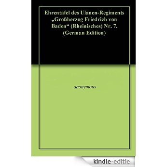 """Ehrentafel des Ulanen-Regiments """"Großherzog Friedrich von Baden"""" (Rheinisches) Nr. 7. (German Edition) [Kindle-editie]"""