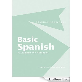 Basic Spanish: A Grammar and Workbook (Grammar Workbooks) [Kindle-editie]