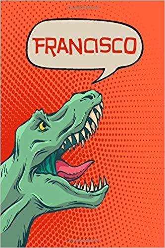 "Francisco: dinosaur Tyrannosaurus Blank Comic Book Notebook Journal book 120 pages 6""x9"""