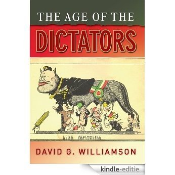 The Age of the Dictators: A Study of the European Dictatorships, 1918-53 [Kindle-editie]