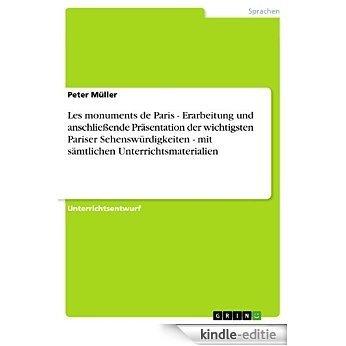 Les monuments de Paris - Erarbeitung und anschließende Präsentation der wichtigsten Pariser Sehenswürdigkeiten - mit sämtlichen Unterrichtsmaterialien [Kindle-editie]