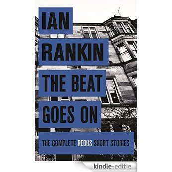The Beat Goes On: The Complete Rebus Stories (Rebus Collection) (English Edition) [Kindle-editie]