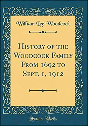 History of the Woodcock Family From 1692 to Sept. 1, 1912 (Classic Reprint)