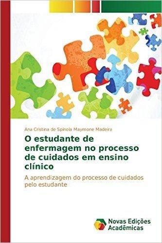 O Estudante de Enfermagem No Processo de Cuidados Em Ensino Clinico